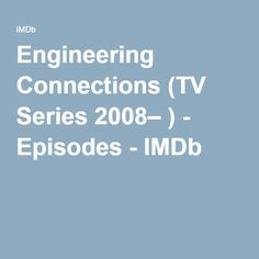Engineering Connections (TV Series 2008– ) - Episodes - IMDb