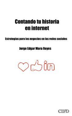 Contando tu historia en internet: Estrategias para los negocios en las redes sociales (Spanish Edition) by Jorge Edgar Mora Reyes http://www.amazon.com/dp/B00J76GXRW/ref=cm_sw_r_pi_dp_DHUHvb045J8E3