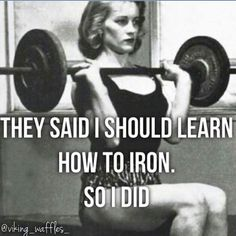 Yes I did. More girls should learn to iron this way #weightlifting