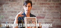 10 Principles of Work On Purpose.  Identifying your purpose and putting it into action