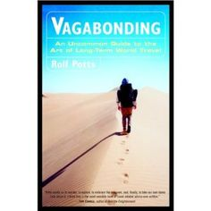 Vagabonding: An Uncommon Guide to the Art of Long Term World Travel by Rolf Potts   <3