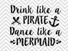 Drink Like a Pirate Dance Like a Mermaid SVG file - Cut File - Cricut projects - cricut ideas - cricut explore - silhouette cameo projects - Silhouette projects by KristinAmandaDesigns