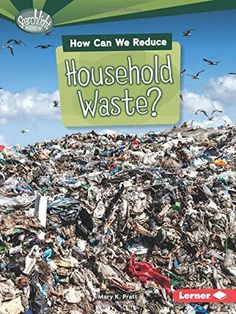 How Can We Reduce Household Waste? Types Of Waste, Mary K, Recycled Books, Earth Day, Nonfiction, Reuse, Household, Good Books, Real Life