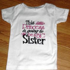 Check out this item in my Etsy shop https://www.etsy.com/listing/104674831/big-sister-tee-shirt-perfect-for-the-new