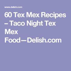 60 Tex Mex Recipes – Taco Night Tex Mex Food—Delish.com