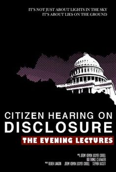 CITIZEN HEARING ON DISCLOSURE: EVENING LECTURES US Government hearings on disclosing info to the public @ documented alien activity on Earth