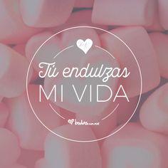 ¡Tú endulzas mi vida! Bodas.com.mx/ #frase #love #frasesdeamor #Frasesdeamornovios