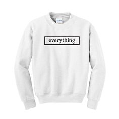 everything sweatshirt from teeshope.com This sweatshirt is Made To Order, one by one printed so we can control the quality.