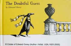 THE DOUBTFUL GUEST ©  Edward GOREY (Author/Artist. USA, 1925-2000).  More on Gorey: http://en.wikipedia.org/wiki/Edward_Gorey One of my favorite Gorey books. A total hoot. If you ever hosted a doubtful guest, it's a wonderfully rueful laugh. If you are a doubtful guest, it's doubtful that you'll 'get' it - pfb :-)  Off-the-Wall, Humor, Poem, Well-Mannered, Complacent, Hosts, Uninvited Guest, Oddity, Penguin in Sneakers, Impolite, Discourteous, Imposition, House Guest. Support Gorey House!
