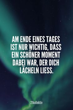 Am Ende des Tages ist nur wichtig, dass ein schöner Moment dabei war, der dich lächeln ließ. | Finde und teile noch mehr schöne, aufmunternde Sprüche auf 21kollektiv Important Quotes, Great Quotes, Words Quotes, Life Quotes, Sayings, Motivational Quotes, Inspirational Quotes, German Words, Self Reminder