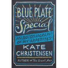 Blue Plate Special by Kate Christensen (I read a lot of food related memoirs, and this is easily the best.)