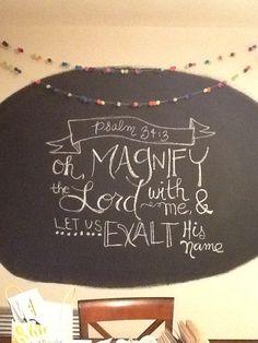 Psalm 34:3 chalk art.... Chalk wall scripture