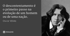 O descontentamento é o primeiro passo na evolução de um homem ou de uma nação. — Oscar Wilde