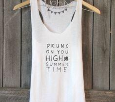 Hipster Shirt, Drunk on you High on Summer Time tank, (women, teen girls) small, medium. $28.50, via Etsy.