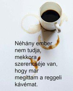 Tom Hopkins gondolata az elhatározásról. A kép forrása: Danny Blue # Facebook I Love Coffee, Minions, Everything, Humor, Tableware, Quotes, Relax, Smile, Drink