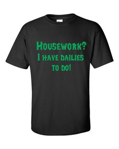 Housework? I have Dailies to Do - World of Warcraft Gamer Fanshirt