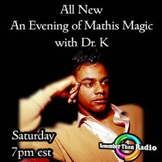 All New - Saturday 7pm est - http://rememberthenradio.com/ An Evening of Mathis Magic with Dr. K Remember Then Radio - The Soundtrack of Our Lives - 24/7/365 605 475-5303