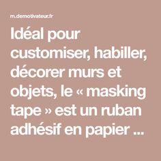 Idéal pour customiser, habiller, décorer murs et objets, le «masking tape» est un ruban adhésif enpapier de riz venu du Japon (là-bas,...