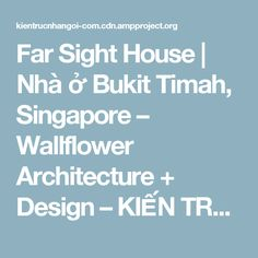 Far Sight House | Nhà ở Bukit Timah, Singapore – Wallflower Architecture + Design – KIẾN TRÚC NHÀ NGÓI