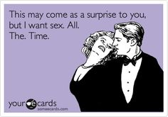 This may come as a surprise to you, but I want sex. All. The. Time. | Flirting Ecard | someecards.com