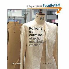 Patrons de couture: utilisation, modification, création: Amazon.fr: Lee Hollahan, Cécile Capilla: Livres