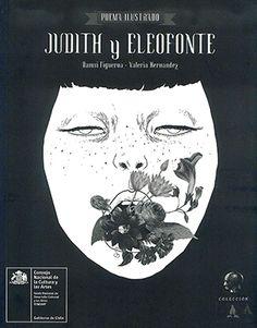 Judith y Eleofonte es un poemario ilustrado que seguramente será del gusto de todos aquellos lectores jóvenes que disfrutan de la cara nocturna de la mitología, ésa que nos acerca a los rituales báquicos, a las fuerzas ocultas, al descontrol y la fertilidad. Damsi Figueroa, quien pareciera trabajar en un punto intermedio entre las referencias griegas y bíblicas y su propia inventiva... #LIJ #Chile #Mitos #Biblioa #Amor