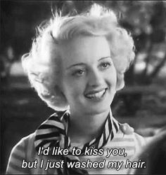 """I'd like to kiss ya but i just washed my hair"" -Bette Davis ❤"