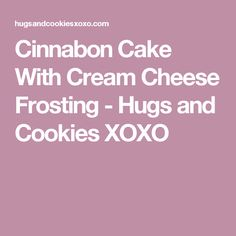 Cinnabon Cake With Cream Cheese Frosting - Hugs and Cookies XOXO