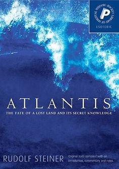 Atlantis: The Fate of a Lost Land and Its Secret Knowledge by Rudolf Steiner...