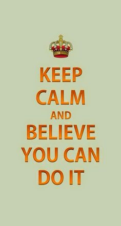 Keep Calm and Believe You Can Do It                                                                                                                                                                                 Mais