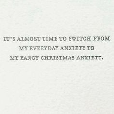Me.. new spin on anxiety, it's called Christmas anxiety.