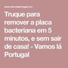 Truque para remover a placa bacteriana em 5 minutos, e sem sair de casa! - Vamos lá Portugal