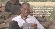 Shawshank Redemption.  So rich with life.    http://movie-dialogues.blogspot.com/search/label/English%20movie%20quotes