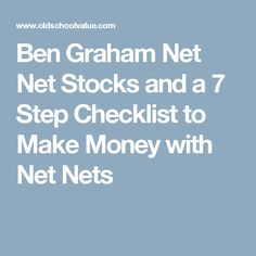 Ben Graham Net Net Stocks and a 7 Step Checklist to Make Money with Net Nets Stock Investing, Investing In Stocks, Value Stocks, Graham, How To Make Money