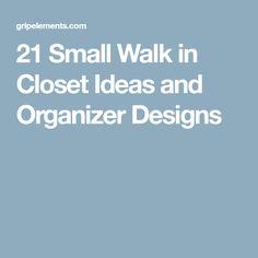 21 Small Walk in Closet Ideas and Organizer Designs