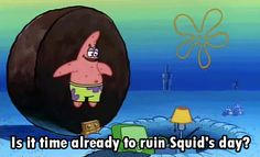Your neighbors are always out to ruin your day. | 29 Reasons You Might Actually Be Squidward