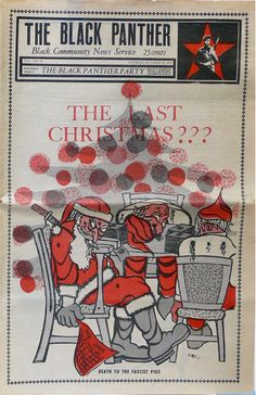 """""""The Last Christmas??? Death to the fascist pigs,"""" The Black Panther, December 26, 1970.  Inside: Oakland Police Department hires 23 year old Saundra Brown as a police officer, Bertha and Jay Sanders and their 11 children are evicted from home in Mt. Vernon...  Artist: Emory Douglas"""