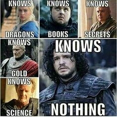 You know nothing Jon Snow.