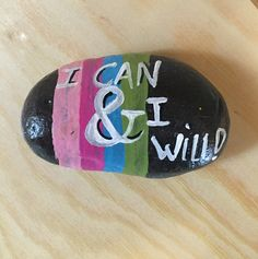 I can and I will, painted rock