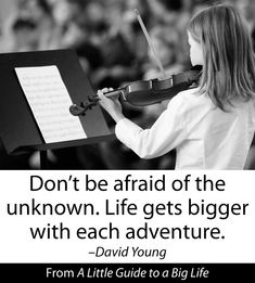 Don't be afraid of the unknown. Life gets bigger with each adventure. -David Young #ALittleGuide