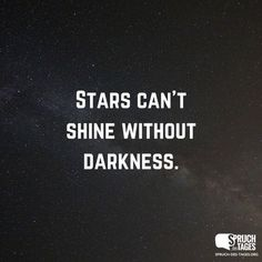 Stars can't shine without darkness. – Silvia Göhler Stars can't shine without darkness. Stars can't shine without darkness. Crazy Quotes, True Quotes, Funny Quotes, Moving On Quotes, Tumblr Quotes, Beauty Quotes, Beautiful Words, Beautiful Life, True Words