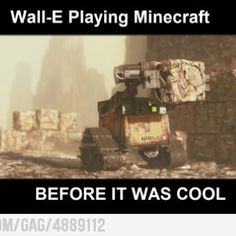 Wall-E Playing Minecraft by - A Member of the Internet's Largest Humor Community Humor Minecraft, How To Play Minecraft, Minecraft Crafts, Minecraft Stuff, Haha Funny, Hilarious, Funny Stuff, Funny Things, 9gag Funny