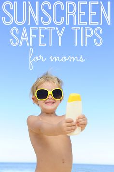 Great sunscreen safety tips for moms. Every mom should read this and learn how to protect your child's skin!