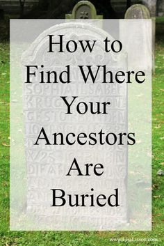 One of the biggest genealogical frustrations I hear from you in emails, is being unable to find an ancestor& place of burial. Either online or in an actual place. Let& look at 8 sources of information to determine where your ancestor may have been buried.