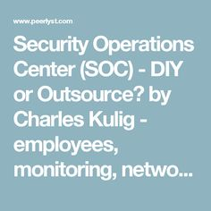 Security Operations Center (SOC) - DIY or Outsource? by Charles Kulig - employees, monitoring, network | Peerlyst