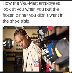 How the Wal-Mart employees look at you when you put the frozen dinner you didn't want in the shoe aisle. Funny Quotes, Funny Memes, Hilarious, It's Funny, Funniest Memes, Crazy Funny, Tweet Quotes, Dankest Memes, Funny Frozen Memes