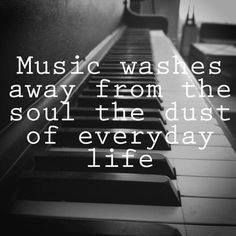 Music washes away from the soul the dust of everyday life. LO