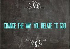 Awake My Spirit: 30 DAYS OF CHANGE CHALLENGE ~ DAY 14: Change the way you relate to God.
