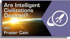 Are Intelligent Civilizations Doomed?
