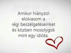 Es ez a tudat boldogga tesz engem. Love Quotes, Thoughts, Humor, Random, Schmuck, Quotes, Qoutes Of Love, Quotes Love, Humour
